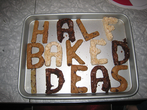 Half-baked ideas.